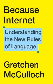Because Internet | Gretchen McCulloch