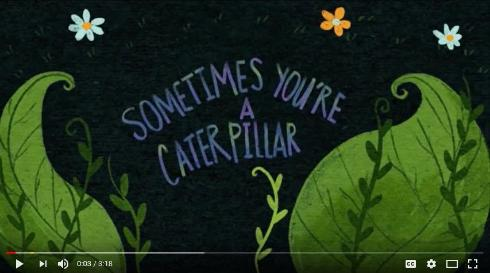 Sometimes You're A Caterpillar