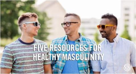 Five Resources for Healthy Masculinity
